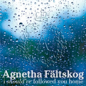 Agnetha: I Should've Followed You Home